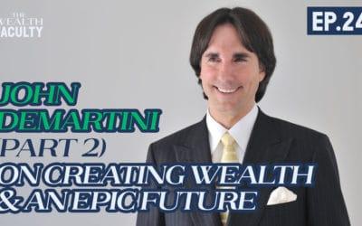 TWF 24 – Dr John Demartini on Creating Wealth & An Epic Future