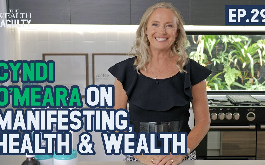 TWF 29 – Cyndi O'Meara on Manifesting, Health & Wealth